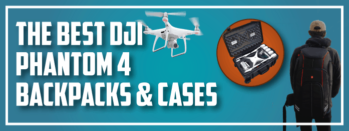 best dji phantom 4 backpacks and cases