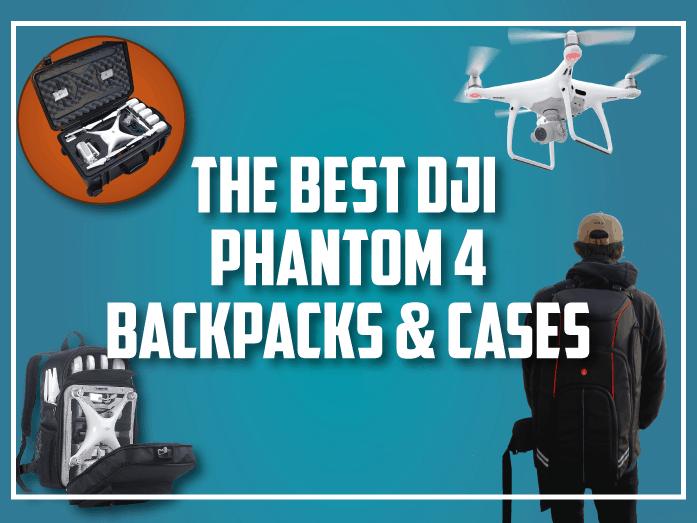 Best DJI Phantom 4 Backpacks & Cases (2019) - Drone Riot