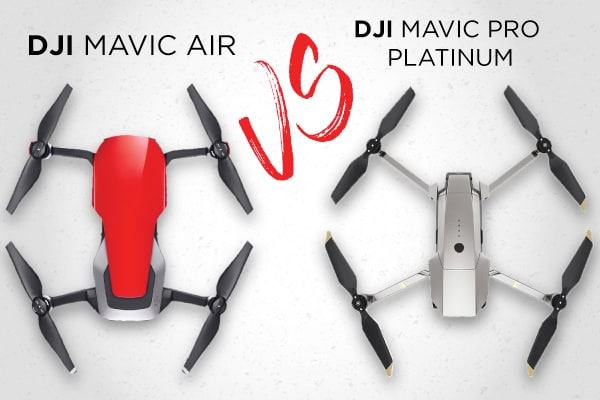 DJI Mavic Air VS DJI Mavic Pro Platinum: Which Is Better